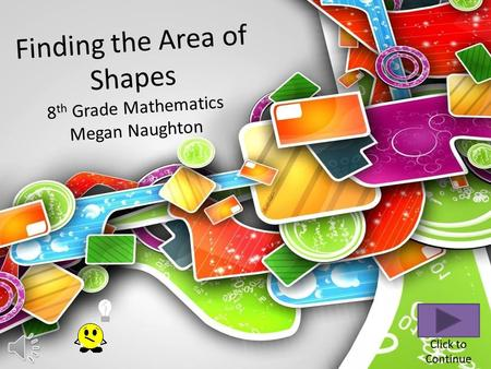 Finding the Area of Shapes 8 th Grade Mathematics Megan Naughton.