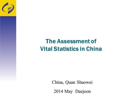 The Assessment of Vital Statistics in China China, Quan Shaowei 2014 May Daejeon.