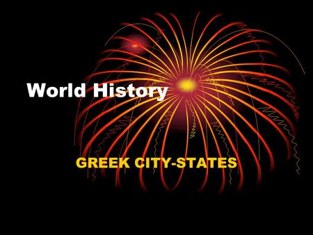 World History GREEK CITY-STATES CHAPTER 10 THE CITY-STATES SECTION 1—THE POLIS SECTION 2—SPARTA SECTION 3—ATHENS SECTION 4—DECLINE OF CITY-STATES.