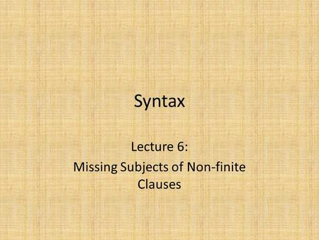Syntax Lecture 6: Missing Subjects of Non-finite Clauses.