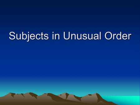 Subjects in Unusual Order. Notes – Subjects in Unusual Order Every sentence must have a subject and a verb, but sometimes sentences aren't written in.