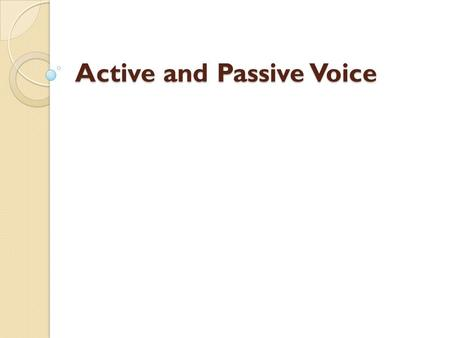 Active and Passive Voice. Active Versus Passive Voice In a sentence using active voice, the subject of the sentence performs the action expressed in the.