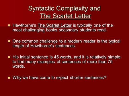 Syntactic Complexity and The Scarlet Letter Hawthorne's The Scarlet Letter is typically one of the most challenging books secondary students read. Hawthorne's.