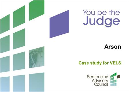 Arson Case study for VELS. 2 Sentencing Advisory Council, 2015 1. What is sentencing? What laws guide a judge when sentencing? Photo: John French / Courtesy.