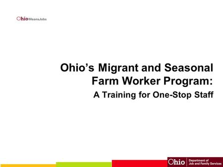 Ohio's Migrant and Seasonal Farm Worker Program: A Training for One-Stop Staff.