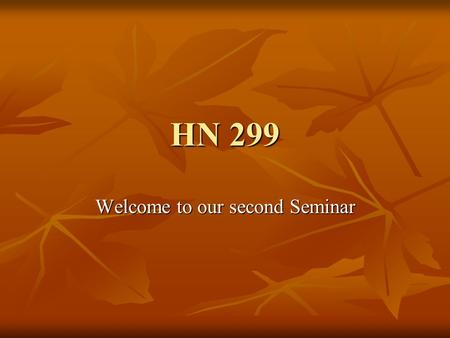 HN 299 Welcome to our second Seminar. Review Review of first week Review of first week Second week Second week Projects ahead Projects ahead Discussion.