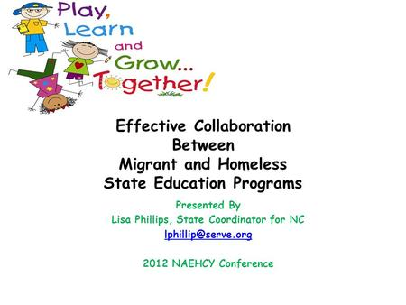 Effective Collaboration Between Migrant and Homeless State Education Programs Presented By Lisa Phillips, State Coordinator for NC 2012.