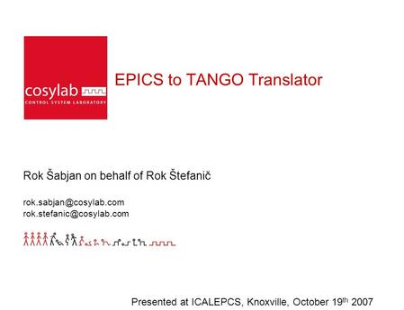 EPICS to TANGO Translator Rok Šabjan on behalf of Rok Štefanič  Presented at ICALEPCS, Knoxville, October.