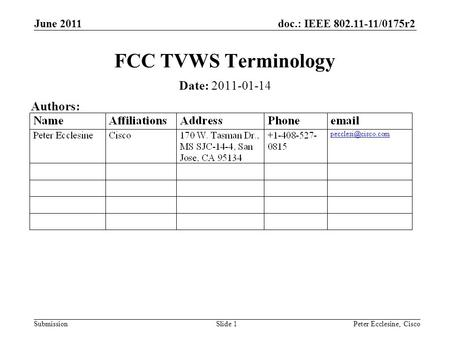 Doc.: IEEE 802.11-11/0175r2 Submission June 2011 Slide 1 FCC TVWS Terminology Date: 2011-01-14 Authors: Peter Ecclesine, Cisco.