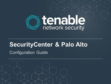 SecurityCenter & Palo Alto Configuration Guide. About this Guide This guide provides an overview of how to get the most from Palo Alto firewalls when.
