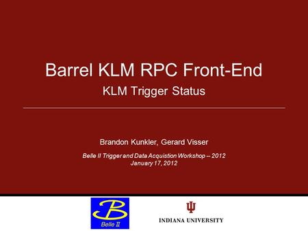 KLM Trigger Status Barrel KLM RPC Front-End Brandon Kunkler, Gerard Visser Belle II Trigger and Data Acquistion Workshop -- 2012 January 17, 2012.