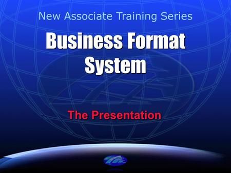 Business Format System The Presentation New Associate Training Series.