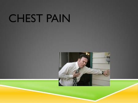 CHEST PAIN. WHAT CAUSES CHEST PAIN?  Caffeine  Heartburn  Panic attacks  Angina  Lung problems  Heart attacks How do you know??