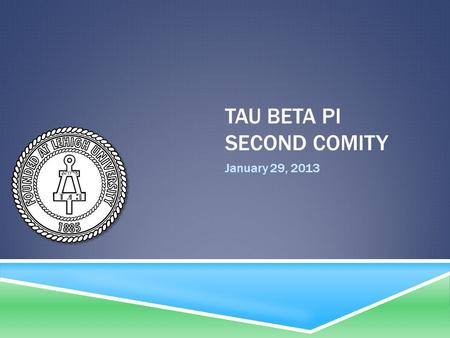 TAU BETA PI SECOND COMITY January 29, 2013. AGENDA  Welcome  IT at State Farm  Officer Updates  Electee Teams  Team Games.