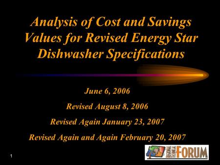 1 Analysis of Cost and Savings Values for Revised Energy Star Dishwasher Specifications June 6, 2006 Revised August 8, 2006 Revised Again January 23, 2007.