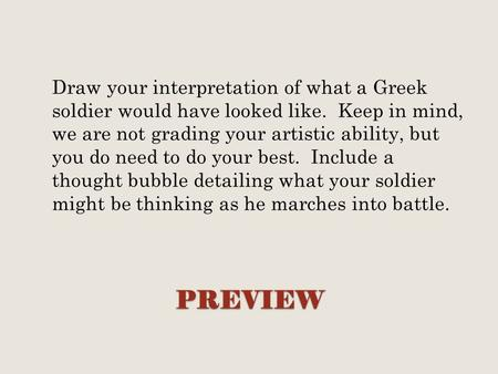 PREVIEW Draw your interpretation of what a Greek soldier would have looked like. Keep in mind, we are not grading your artistic ability, but you do need.
