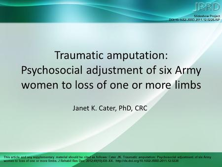 This article and any supplementary material should be cited as follows: Cater JK. Traumatic amputation: Psychosocial adjustment of six Army women to loss.