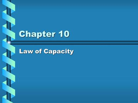 Chapter 10 Law of Capacity. Capacity Rights GoalsGoals –