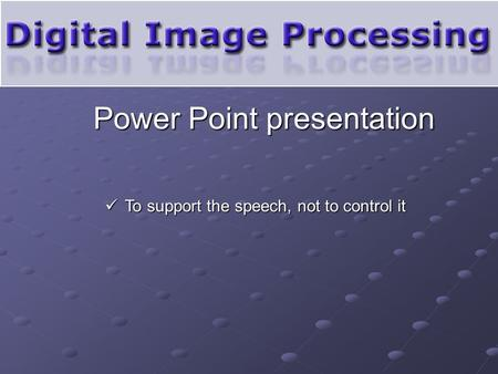 Power Point presentation To support the speech, not to control it To support the speech, not to control it.