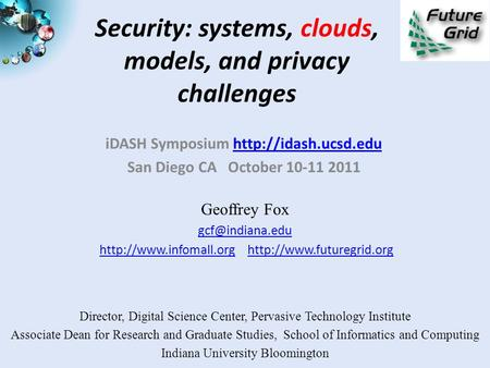 Security: systems, clouds, models, and privacy challenges iDASH Symposium  San Diego CA October 10-11 2011 Geoffrey.