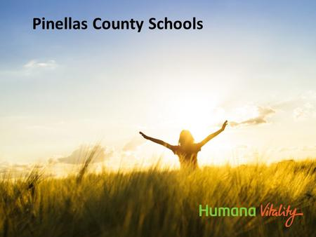 Pinellas County Schools. 2 What is HumanaVitality? HumanaVitality is a FREE wellness and rewards program created to help you get, and stay, on a healthier.
