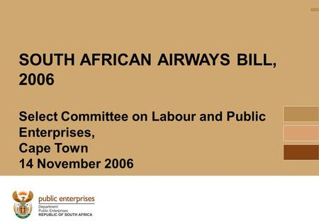 1 SOUTH AFRICAN AIRWAYS BILL, 2006 Select Committee on Labour and Public Enterprises, Cape Town 14 November 2006.