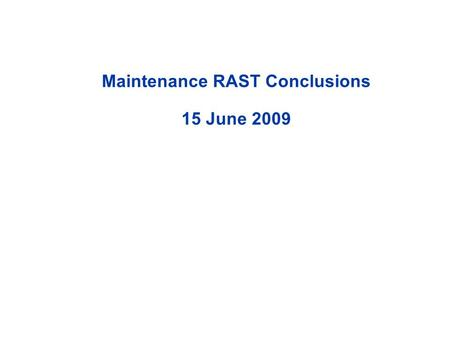 Maintenance RAST Conclusions 15 June 2009. Maintenance Procedures SE-17, SE-18, SE-19, SE-20 Output 1 (SE-17)  FAA will issue guidance, to their field.
