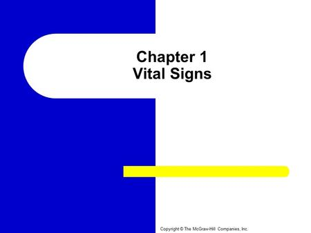 Chapter 1 Vital Signs Copyright © The McGraw-Hill Companies, Inc.