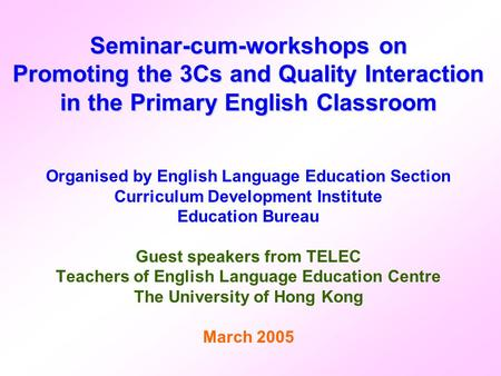 Seminar-cum-workshops on Promoting the 3Cs and Quality Interaction in the Primary English Classroom Organised by English Language Education Section Curriculum.