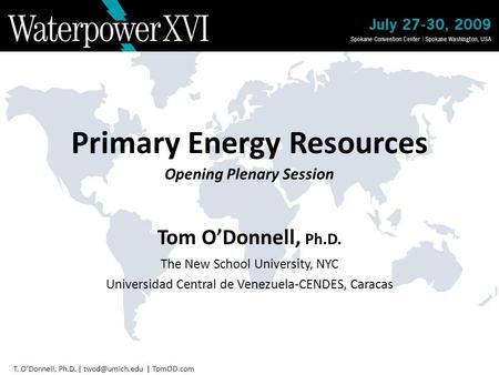 T. O'Donnell, Ph.D. | | TomOD.com Primary Energy Resources Opening Plenary Session Tom O'Donnell, Ph.D. The New School University, NYC Universidad.