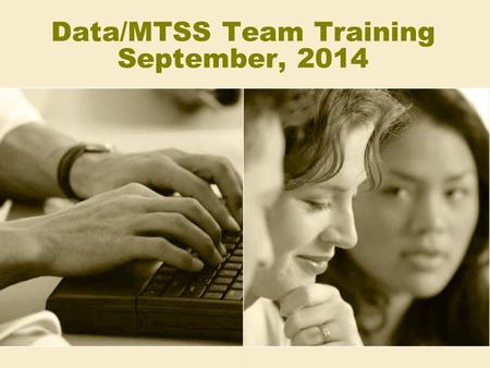 Data/MTSS Team Training September, 2014. Learning Goals Data/MTSS Team members will be able to assist teachers in using data to write a SMARTer PDP goal.