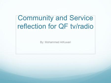 Community and Service reflection for QF tv/radio By: Mohammed AlKuwari.