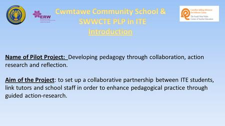 Name of Pilot Project: Developing pedagogy through collaboration, action research and reflection. Aim of the Project: to set up a collaborative partnership.