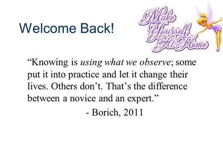 "Welcome Back! ""Knowing is using what we observe; some put it into practice and let it change their lives. Others don't. That's the difference between a."