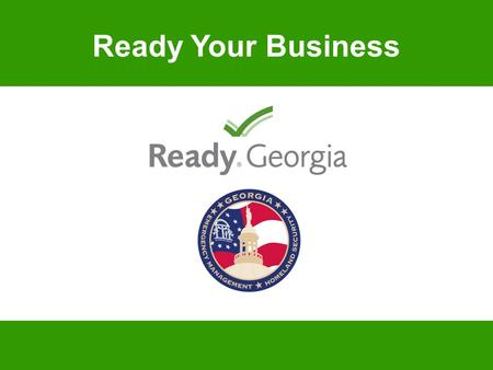 Ready Your Business. State of the Emergency Georgia is at risk natural disasters: Severe thunderstorms, lightning, tornadoes and flooding Tropical storms.