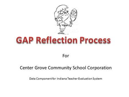 For Center Grove Community School Corporation Data Component for Indiana Teacher Evaluation System.