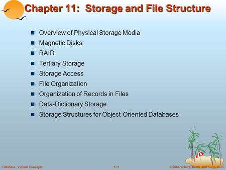 ©Silberschatz, Korth and Sudarshan11.1Database System Concepts Chapter 11: Storage and File Structure Overview of Physical Storage Media Magnetic Disks.