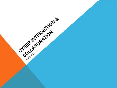 CYBER INTERACTION & COLLABORATION MODULE 4. LEARNING OUTCOMES By the end of this module, you should be able to: 1.Identify current digital tools for communication.