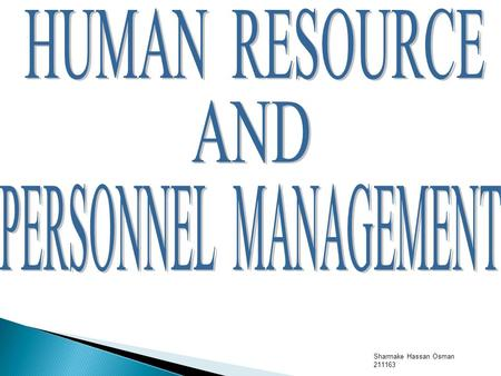 Sharmake Hassan Osman 211163.  MEANING OF HRM AND PERSONNEL MANAGEMENT  Personnel management can be defined as obtaining, using and maintaining a satisfied.