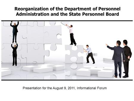 Reorganization of the Department of Personnel Administration and the State Personnel Board Presentation for the August 9, 2011, Informational Forum.