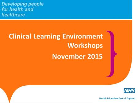 Clinical Learning Environment Workshops November 2015.