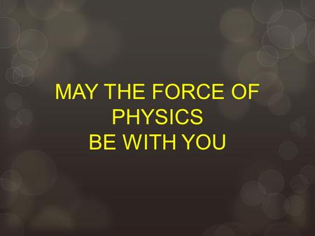 MAY THE FORCE OF PHYSICS BE WITH YOU. What is the weight of a 46.2 gram bird? m = 46.2 g =.0462 kg F = ma, F = (.0462 kg)(9.8 N/kg) = 0.453 N W Bell Ringer!