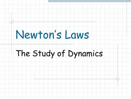 Newton's Laws The Study of Dynamics. Isaac Newton Arguably the greatest scientific genius ever. Came up with 3 Laws of Motion to explain the observations.