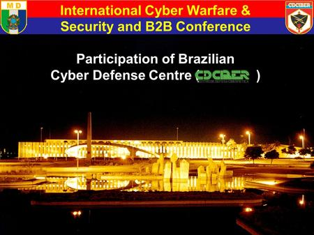 International Cyber Warfare & Security and B2B Conference Participation of Brazilian Cyber Defense Centre ( )