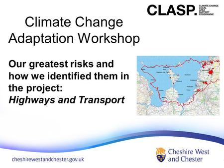 Climate Change Adaptation Workshop Our greatest risks and how we identified them in the project: Highways and Transport.