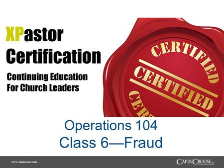Www.capincrouse.com Operations 104 Class 6—Fraud.