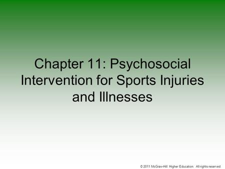 © 2011 McGraw-Hill Higher Education. All rights reserved. Chapter 11: Psychosocial Intervention for Sports Injuries and Illnesses.