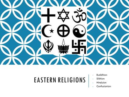 EASTERN RELIGIONS -Buddhism -Sikhism -Hinduism -Confucionism.