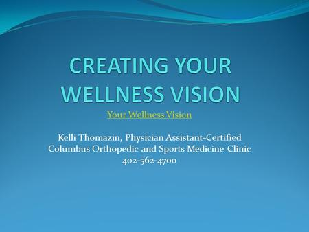 Your Wellness Vision Kelli Thomazin, Physician Assistant-Certified Columbus Orthopedic and Sports Medicine Clinic 402-562-4700.