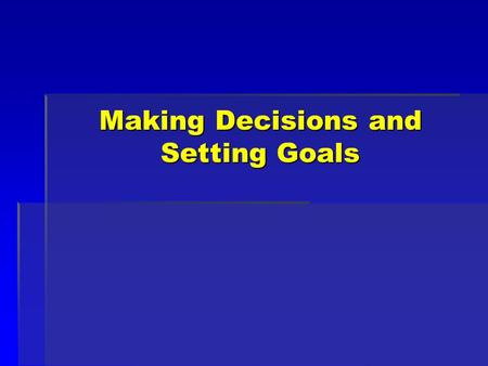 Making Decisions and Setting Goals. Objectives: 1.Identify the steps in the decision- making process. 2.Explain why it is important to practice decision.